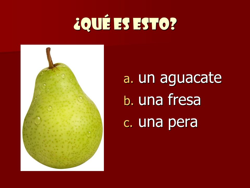 ¿Qué es esto un aguacate una fresa una pera
