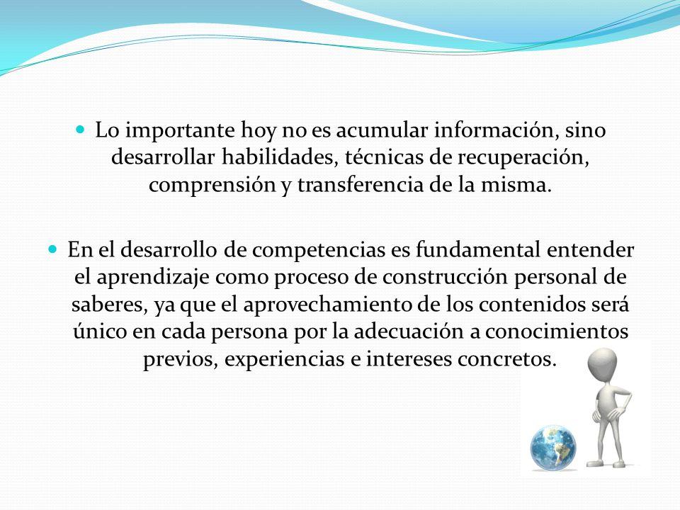 Lo importante hoy no es acumular información, sino desarrollar habilidades, técnicas de recuperación, comprensión y transferencia de la misma.