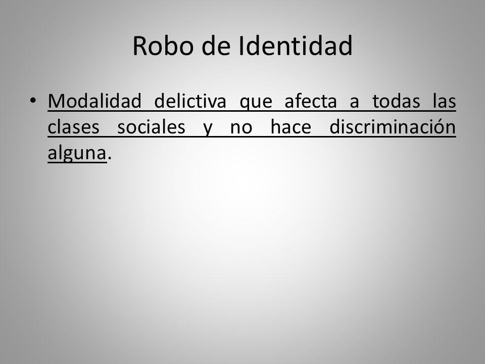 Robo de Identidad Modalidad delictiva que afecta a todas las clases sociales y no hace discriminación alguna.