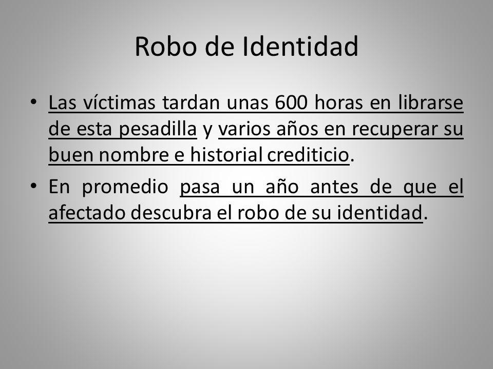 Robo de Identidad Las víctimas tardan unas 600 horas en librarse de esta pesadilla y varios años en recuperar su buen nombre e historial crediticio.