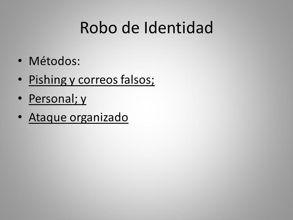 Robo de Identidad Métodos: Pishing y correos falsos; Personal; y
