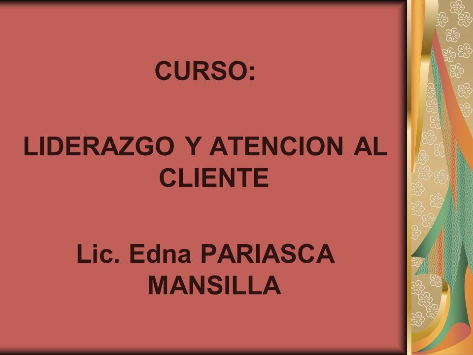 LIDERAZGO Y ATENCION AL CLIENTE Lic. Edna PARIASCA MANSILLA