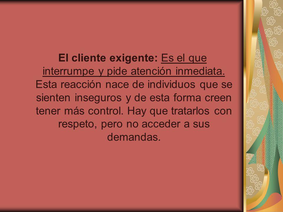 El cliente exigente: Es el que interrumpe y pide atención inmediata