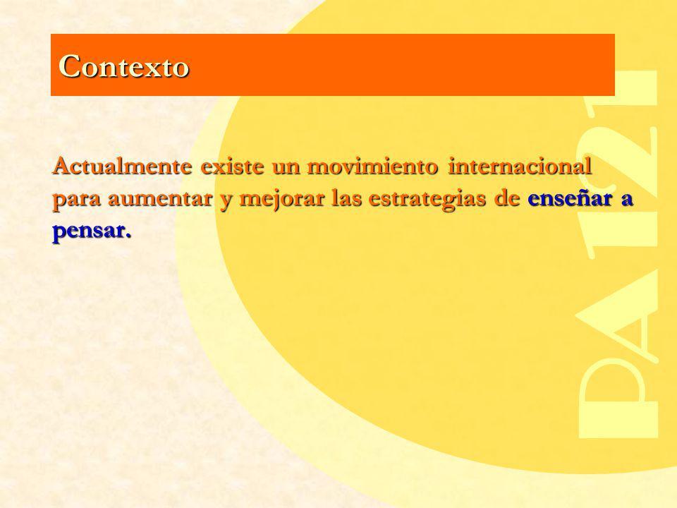 Contexto Actualmente existe un movimiento internacional para aumentar y mejorar las estrategias de enseñar a pensar.