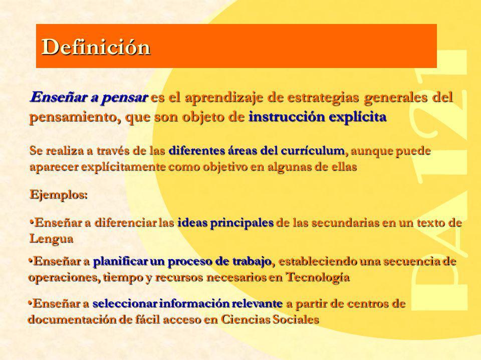 Definición Enseñar a pensar es el aprendizaje de estrategias generales del pensamiento, que son objeto de instrucción explícita.