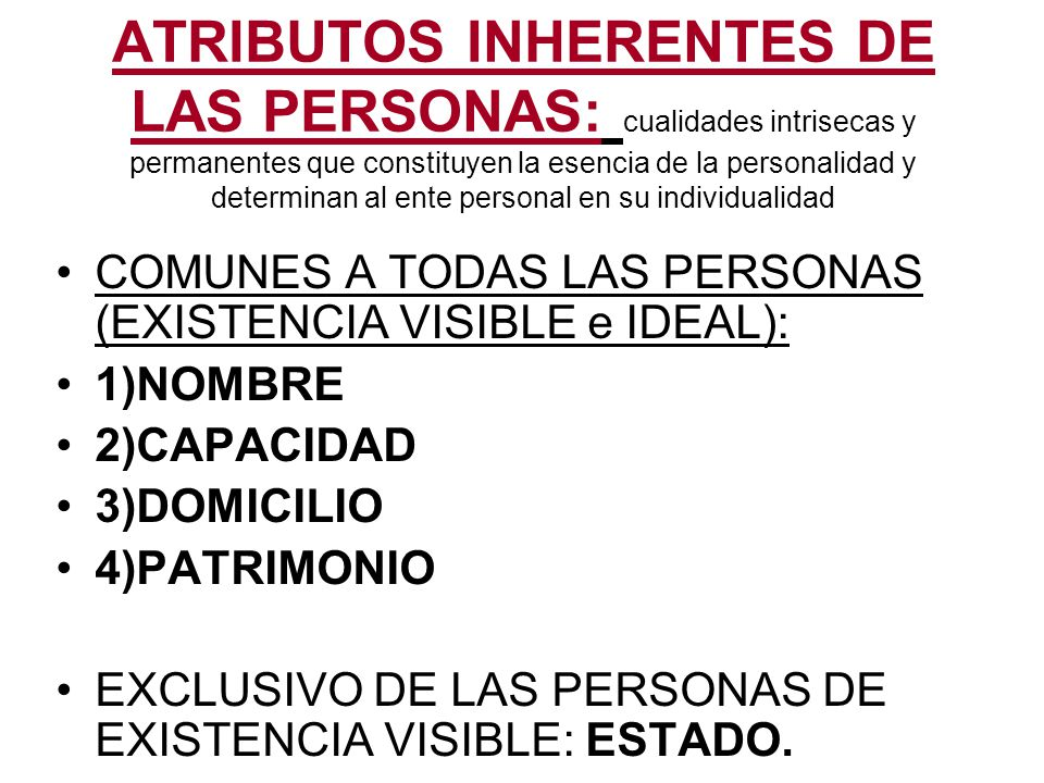 ATRIBUTOS INHERENTES DE LAS PERSONAS: cualidades intrisecas y permanentes que constituyen la esencia de la personalidad y determinan al ente personal en su individualidad