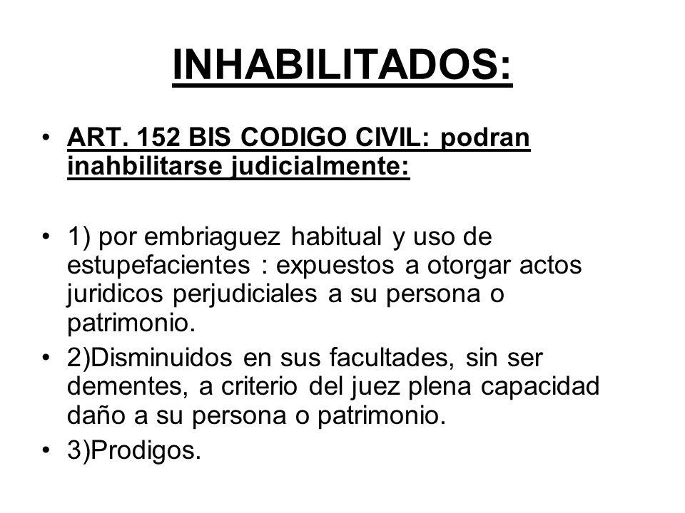 INHABILITADOS: ART. 152 BIS CODIGO CIVIL: podran inahbilitarse judicialmente: