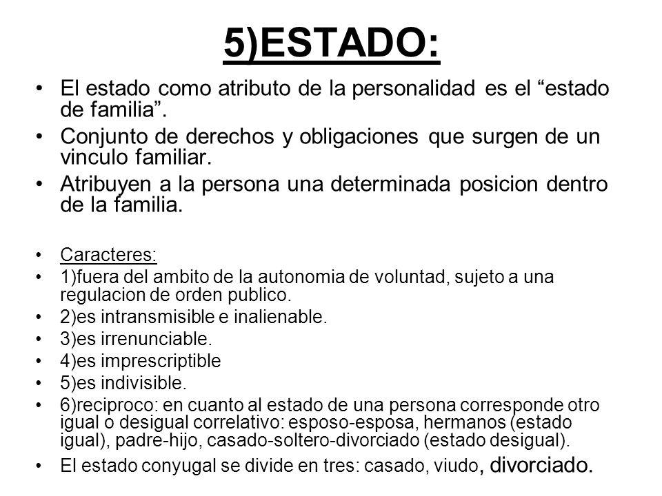 5)ESTADO: El estado como atributo de la personalidad es el estado de familia .