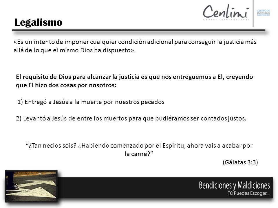 Legalismo «Es un intento de imponer cualquier condición adicional para conseguir la justicia más allá de lo que el mismo Dios ha dispuesto».