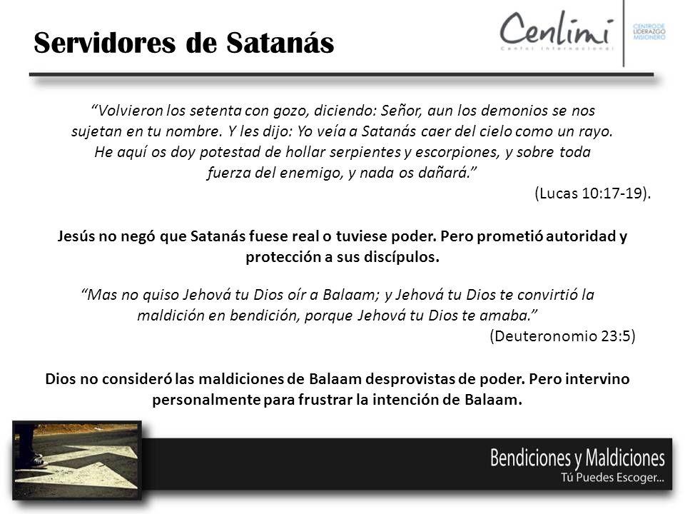 Servidores de Satanás Volvieron los setenta con gozo, diciendo: Señor, aun los demonios se nos.