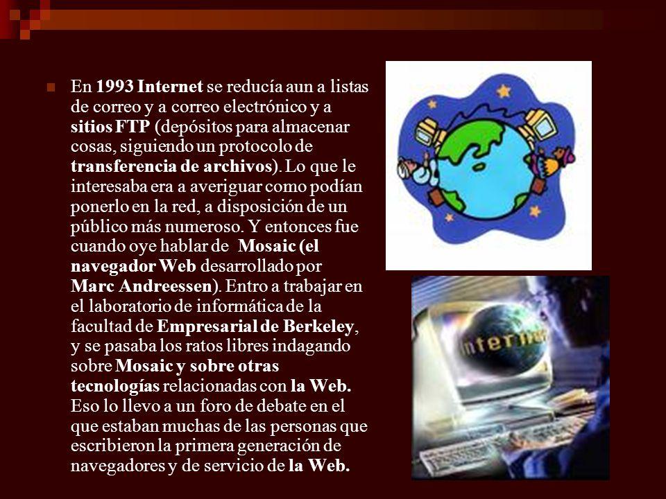 En 1993 Internet se reducía aun a listas de correo y a correo electrónico y a sitios FTP (depósitos para almacenar cosas, siguiendo un protocolo de transferencia de archivos).