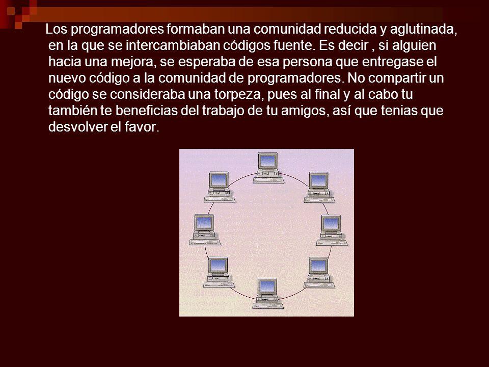 Los programadores formaban una comunidad reducida y aglutinada, en la que se intercambiaban códigos fuente.