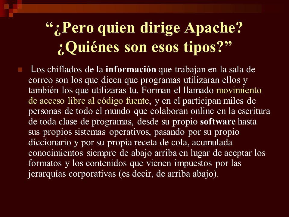 ¿Pero quien dirige Apache ¿Quiénes son esos tipos