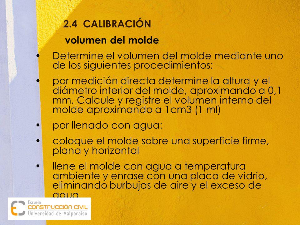 2.4 CALIBRACIÓN volumen del molde. Determine el volumen del molde mediante uno de los siguientes procedimientos:
