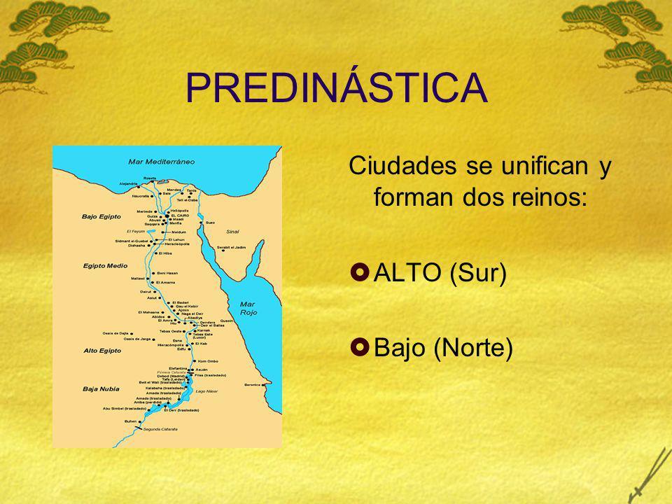 PREDINÁSTICA Ciudades se unifican y forman dos reinos: ALTO (Sur)