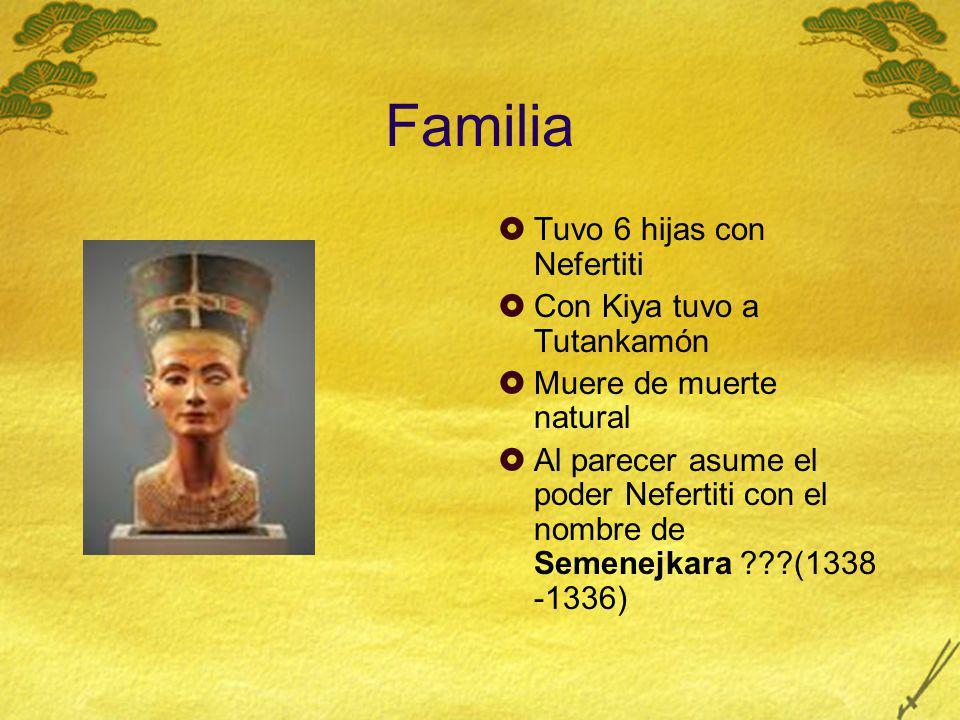 Familia Tuvo 6 hijas con Nefertiti Con Kiya tuvo a Tutankamón