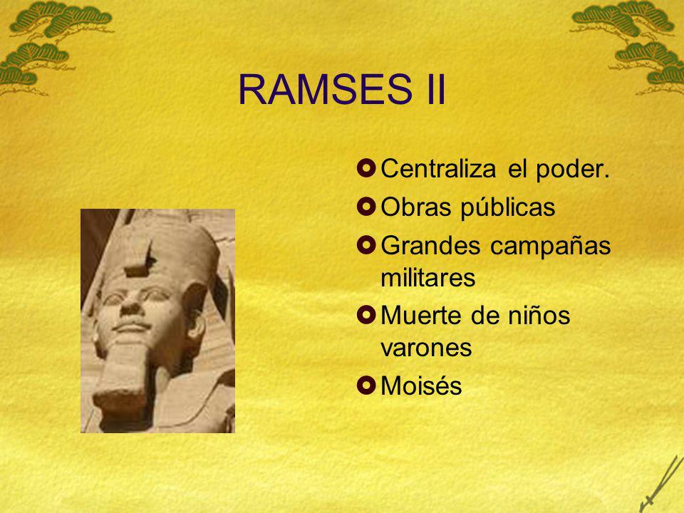 RAMSES II Centraliza el poder. Obras públicas