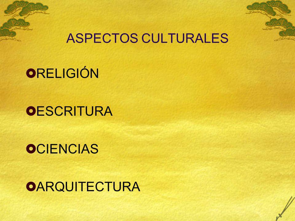 ASPECTOS CULTURALES RELIGIÓN ESCRITURA CIENCIAS ARQUITECTURA