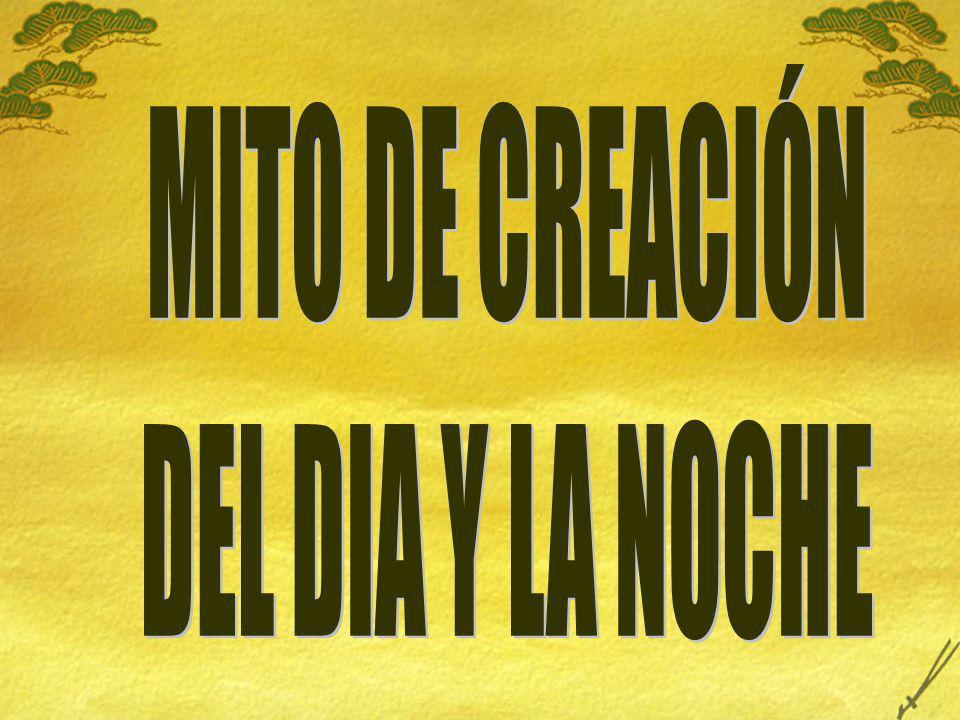 MITO DE CREACIÓN DEL DIA Y LA NOCHE