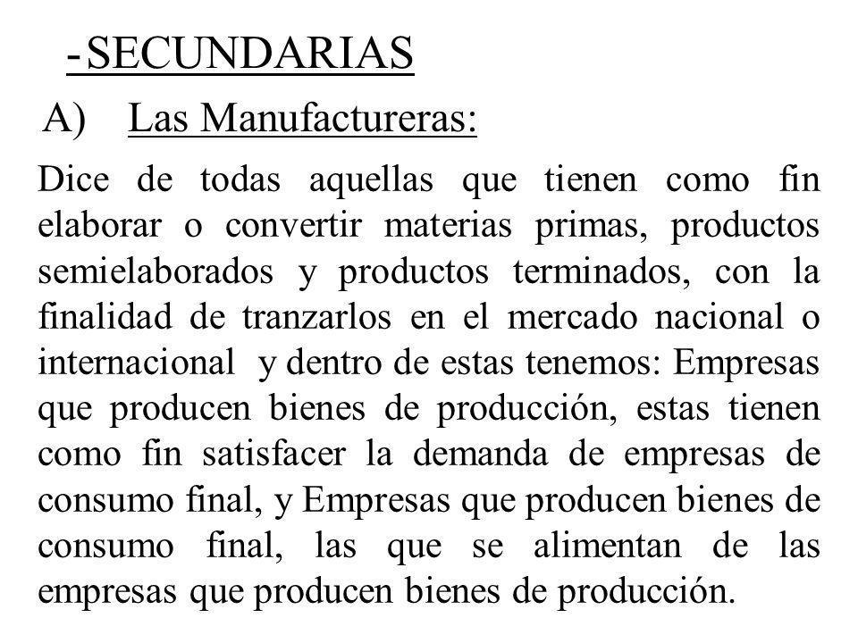 - SECUNDARIAS A) Las Manufactureras: