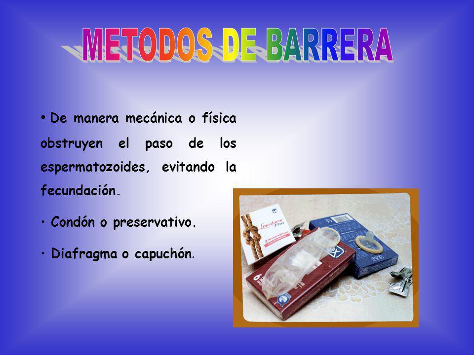 METODOS DE BARRERA De manera mecánica o física obstruyen el paso de los espermatozoides, evitando la fecundación.