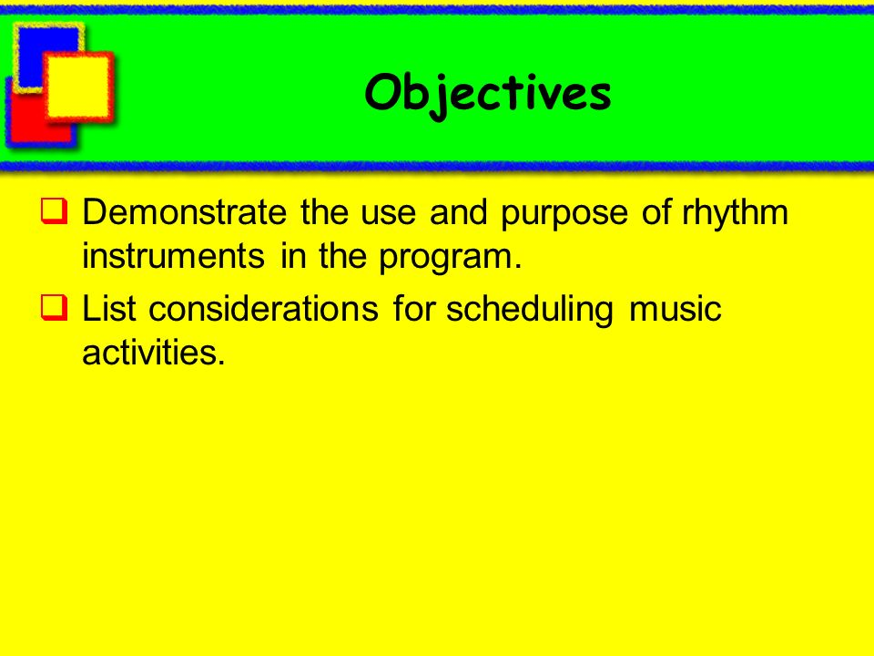 ObjectivesDemonstrate the use and purpose of rhythm instruments in the program.