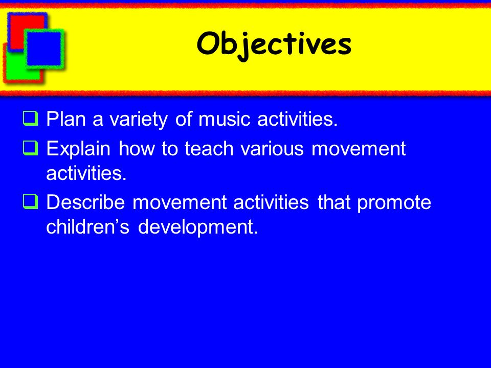 Objectives Plan a variety of music activities.