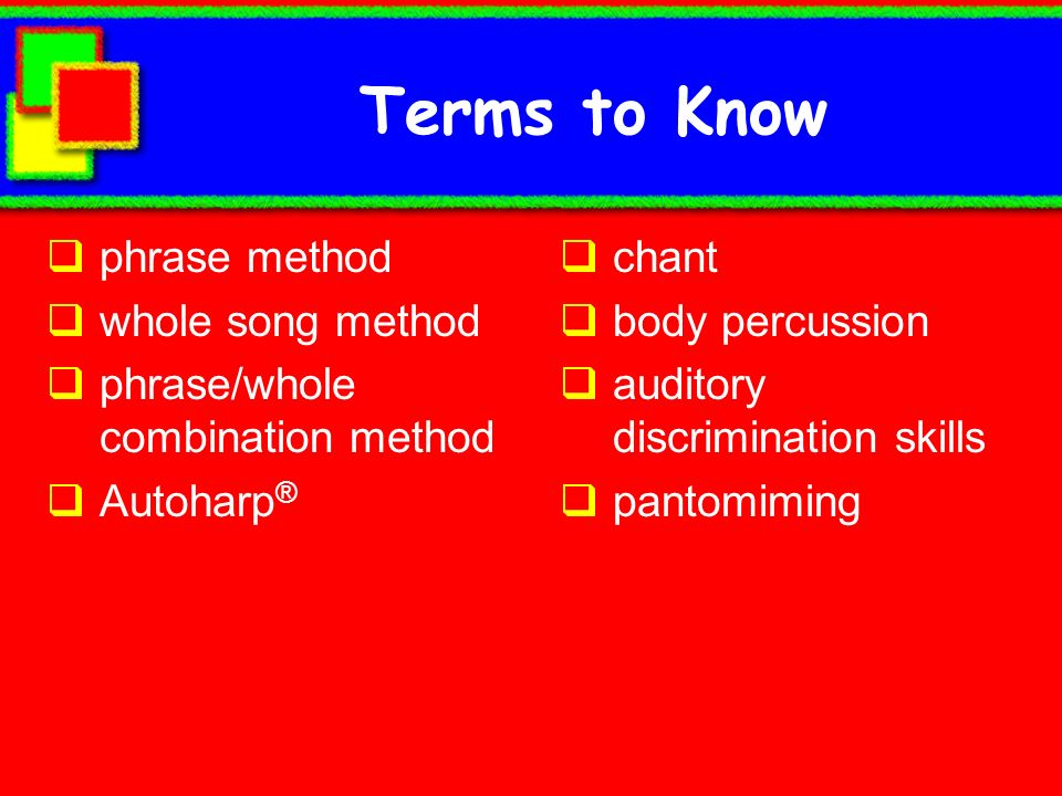 Terms to Know phrase method whole song method