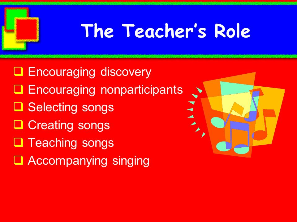 The Teacher's Role Encouraging discovery Encouraging nonparticipants