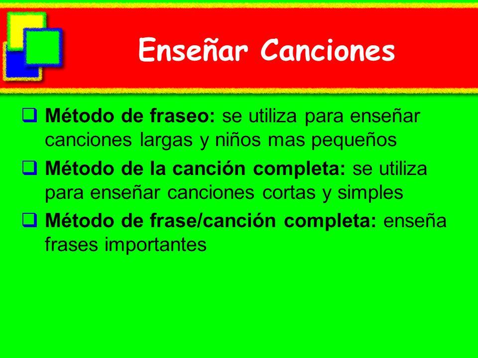 Enseñar CancionesMétodo de fraseo: se utiliza para enseñar canciones largas y niños mas pequeños.
