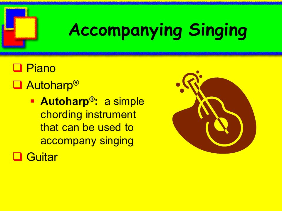 Accompanying Singing Piano Autoharp® Guitar