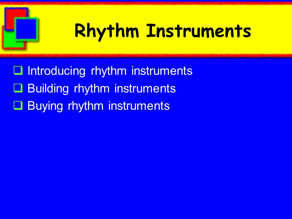 Rhythm Instruments Introducing rhythm instruments