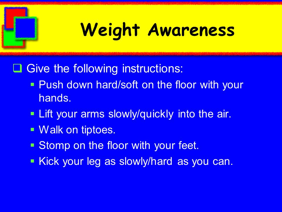 Weight Awareness Give the following instructions: