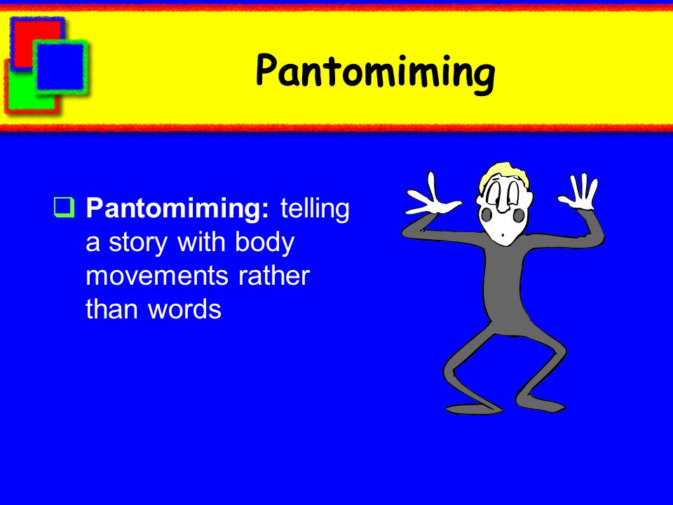 Pantomiming Pantomiming: telling a story with body movements rather than words
