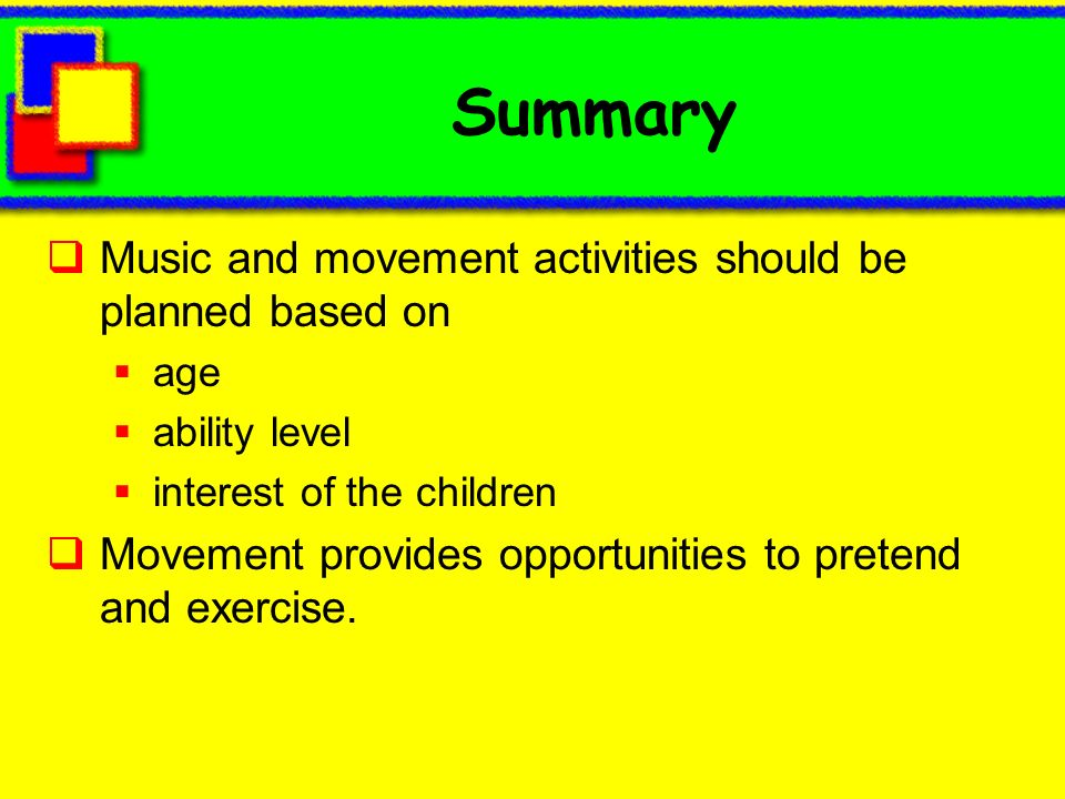Summary Music and movement activities should be planned based on
