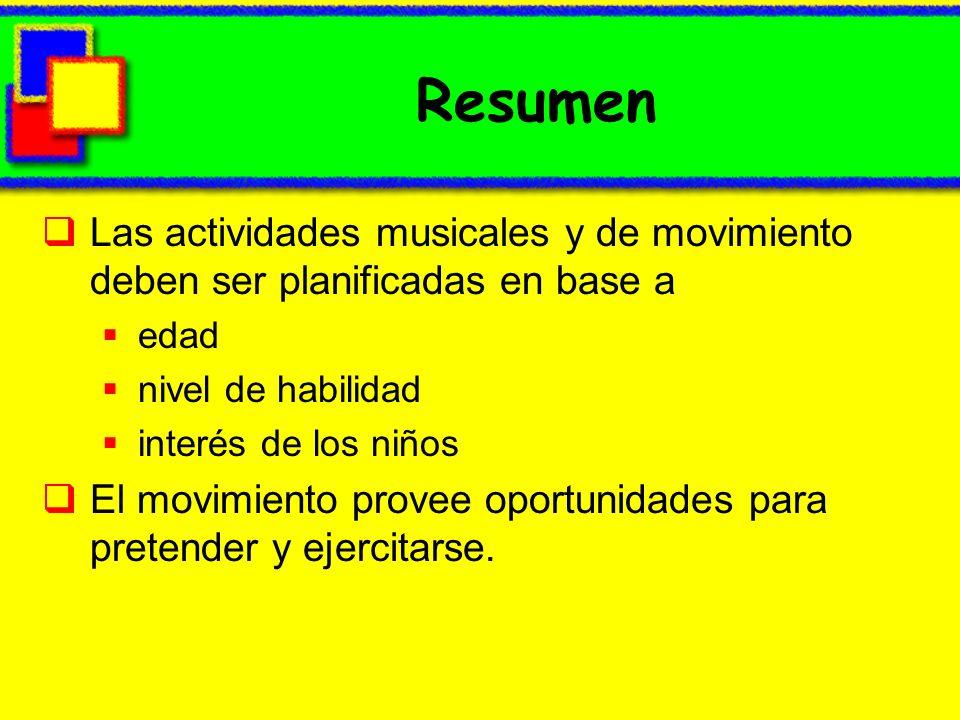 ResumenLas actividades musicales y de movimiento deben ser planificadas en base a. edad. nivel de habilidad.