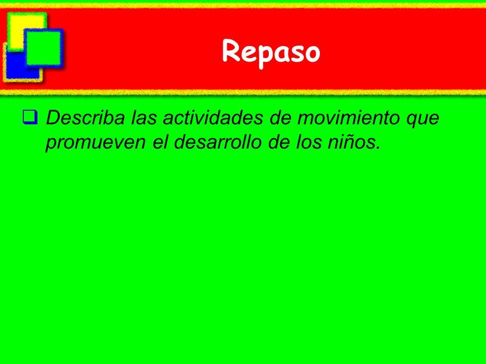Repaso Describa las actividades de movimiento que promueven el desarrollo de los niños.