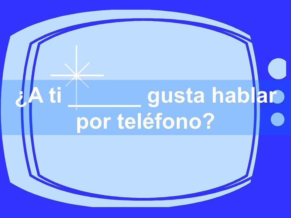 ¿A ti ______ gusta hablar por teléfono