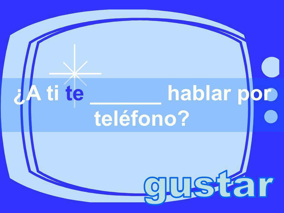 ¿A ti te ______ hablar por teléfono