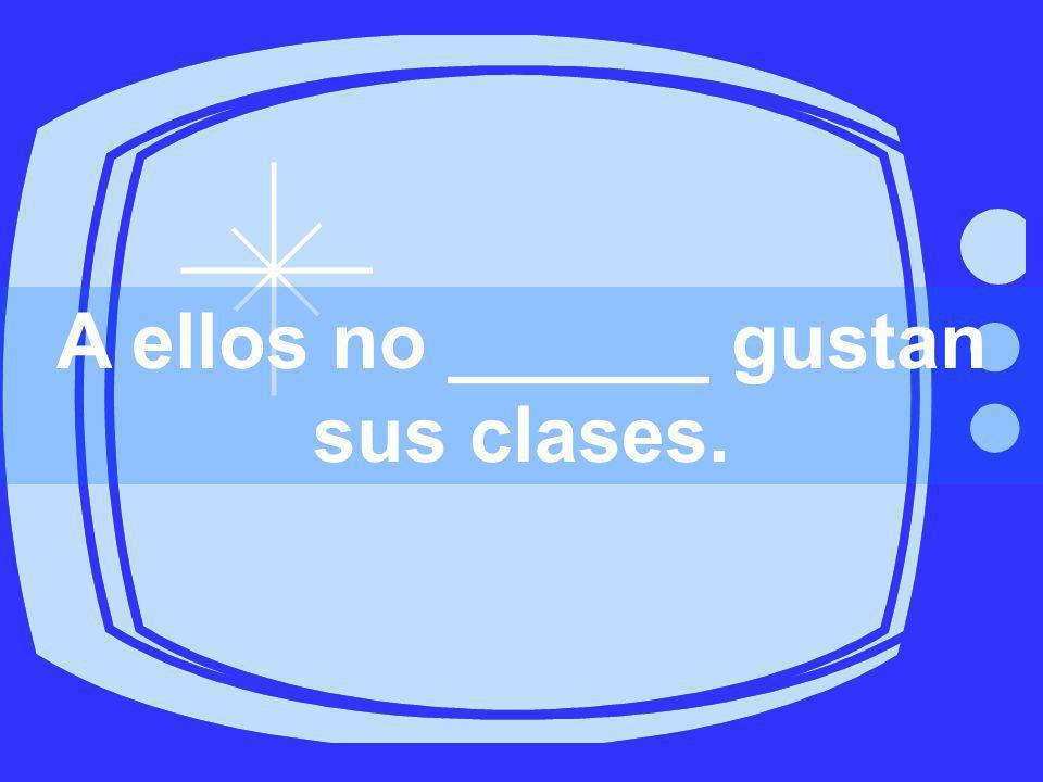 A ellos no ______ gustan sus clases.