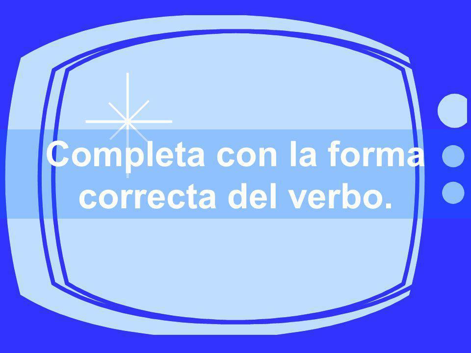 Completa con la forma correcta del verbo.