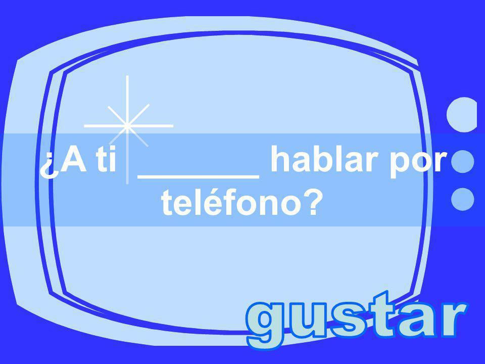 ¿A ti ______ hablar por teléfono