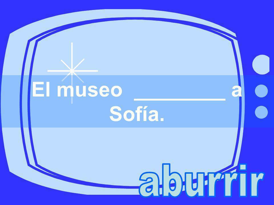 El museo ________ a Sofía.