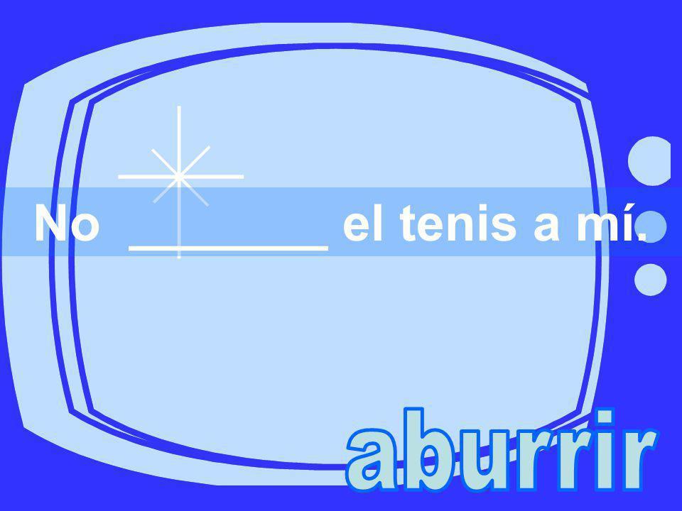 No _______ el tenis a mí. aburrir