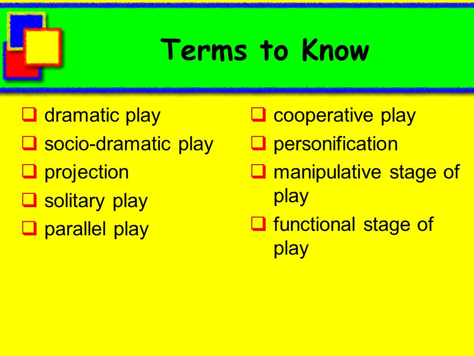 Terms to Know dramatic play socio-dramatic play projection