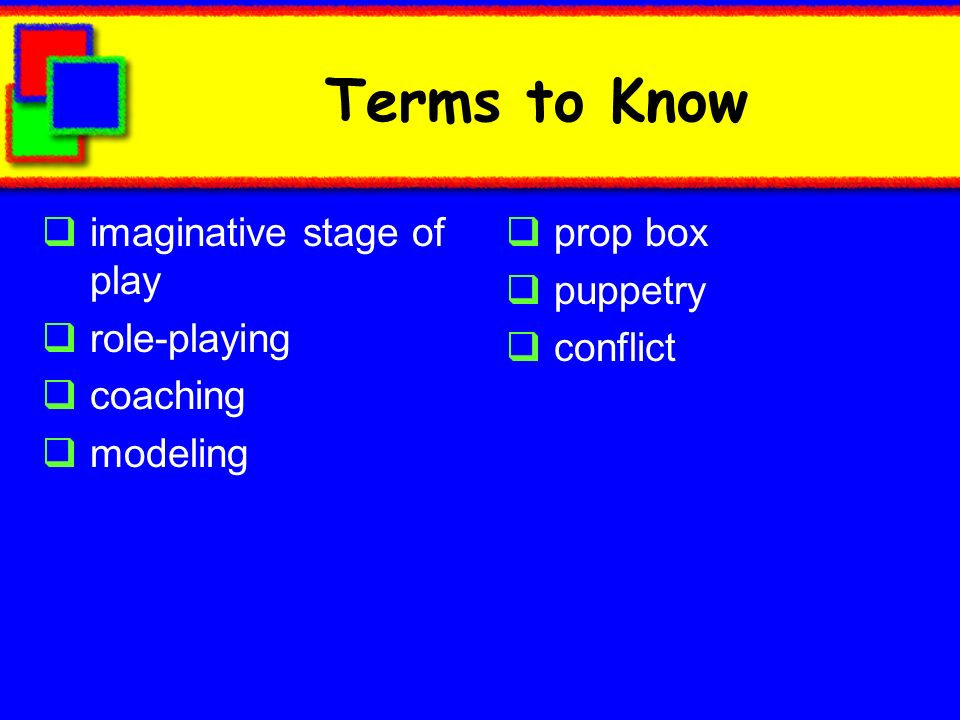 Terms to Know imaginative stage of play role-playing coaching modeling
