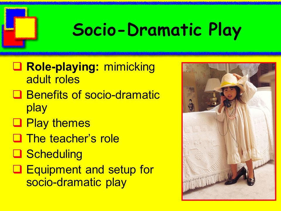Socio-Dramatic Play Role-playing: mimicking adult roles