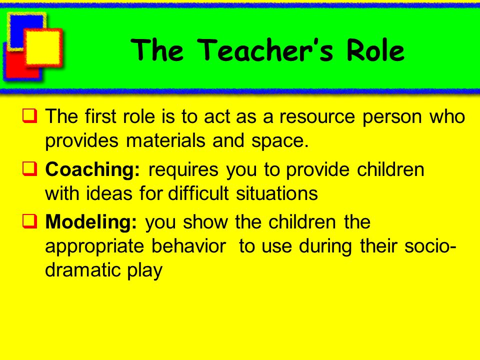 The Teacher's Role The first role is to act as a resource person who provides materials and space.