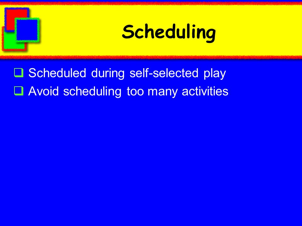 Scheduling Scheduled during self-selected play