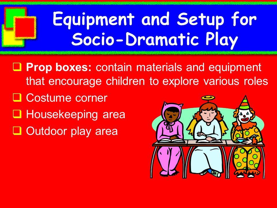 Equipment and Setup for Socio-Dramatic Play